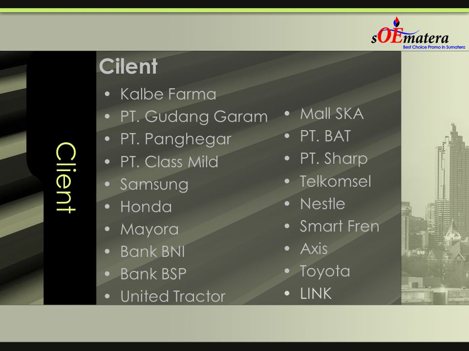 Client Kalbe Farma PT. Gudang Garam PT. Panghegar PT. Class Mild Samsung Honda Mayora Bank BNI Bank BSP United Tractor Mall SKA PT. BAT PT. Sharp Telk