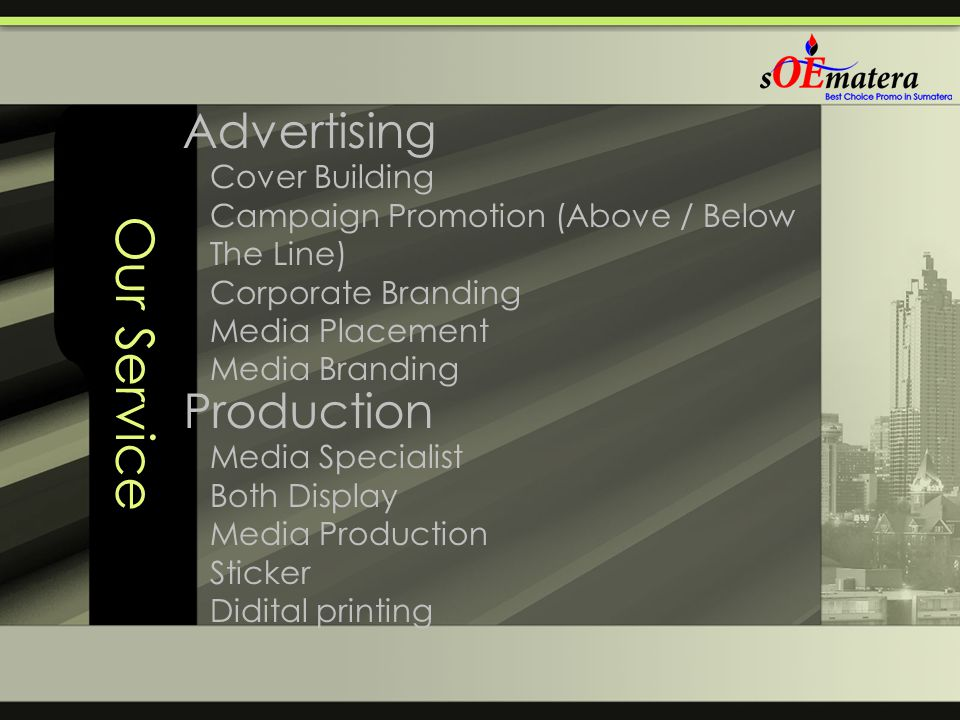 Our Service Advertising Production Cover Building Campaign Promotion (Above / Below The Line) Corporate Branding Media Placement Media Branding Media