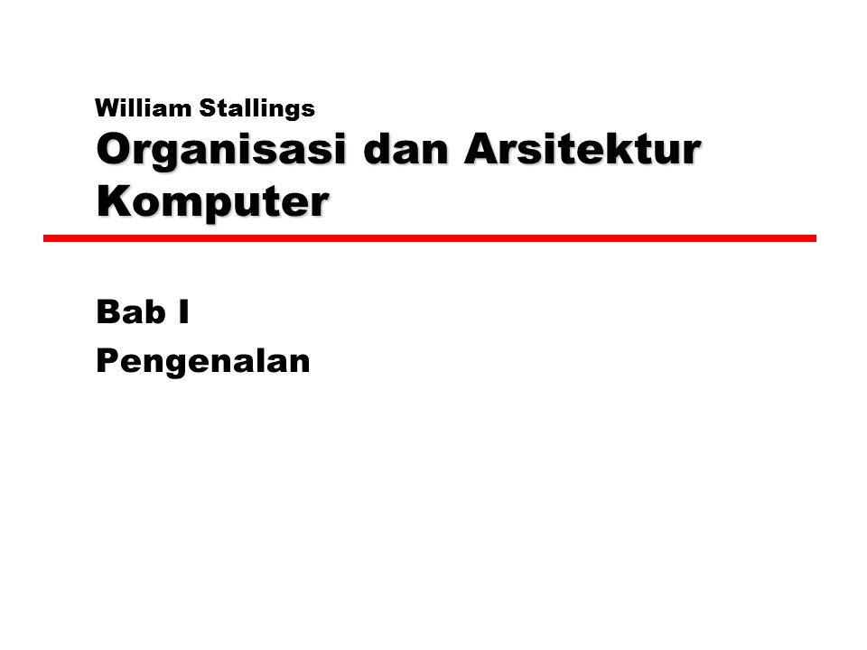 Organisasi dan Arsitektur Komputer William Stallings Organisasi dan Arsitektur Komputer Bab I Pengenalan