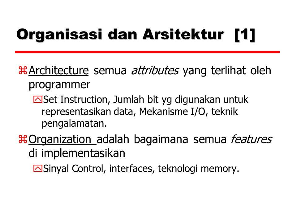 Organisasi dan Arsitektur [1]  Architecture semua attributes yang terlihat oleh programmer  Set Instruction, Jumlah bit yg digunakan untuk representasikan data, Mekanisme I/O, teknik pengalamatan.