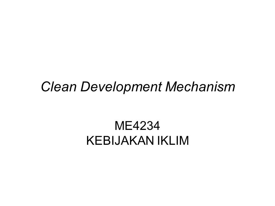 Clean Development Mechanism ME4234 KEBIJAKAN IKLIM