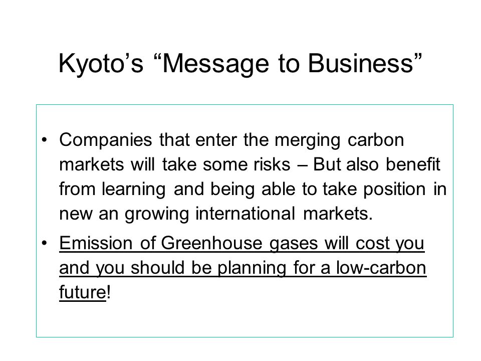 "Kyoto's ""Message to Business"" Companies that enter the merging carbon markets will take some risks – But also benefit from learning and being able to"