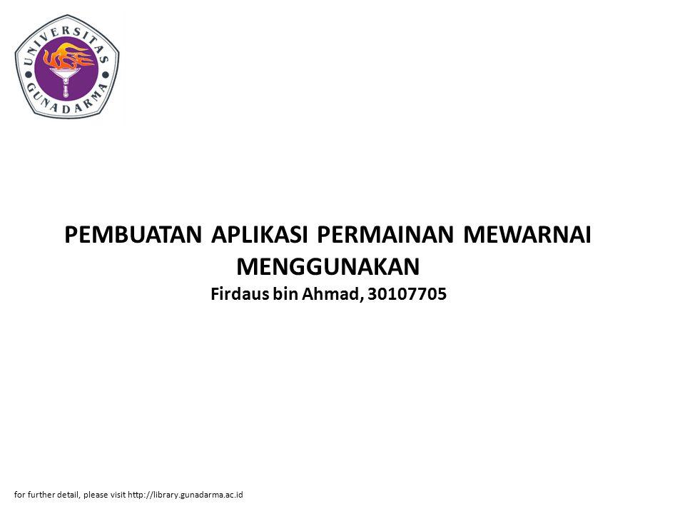 PEMBUATAN APLIKASI PERMAINAN MEWARNAI MENGGUNAKAN Firdaus bin Ahmad, 30107705 for further detail, please visit http://library.gunadarma.ac.id