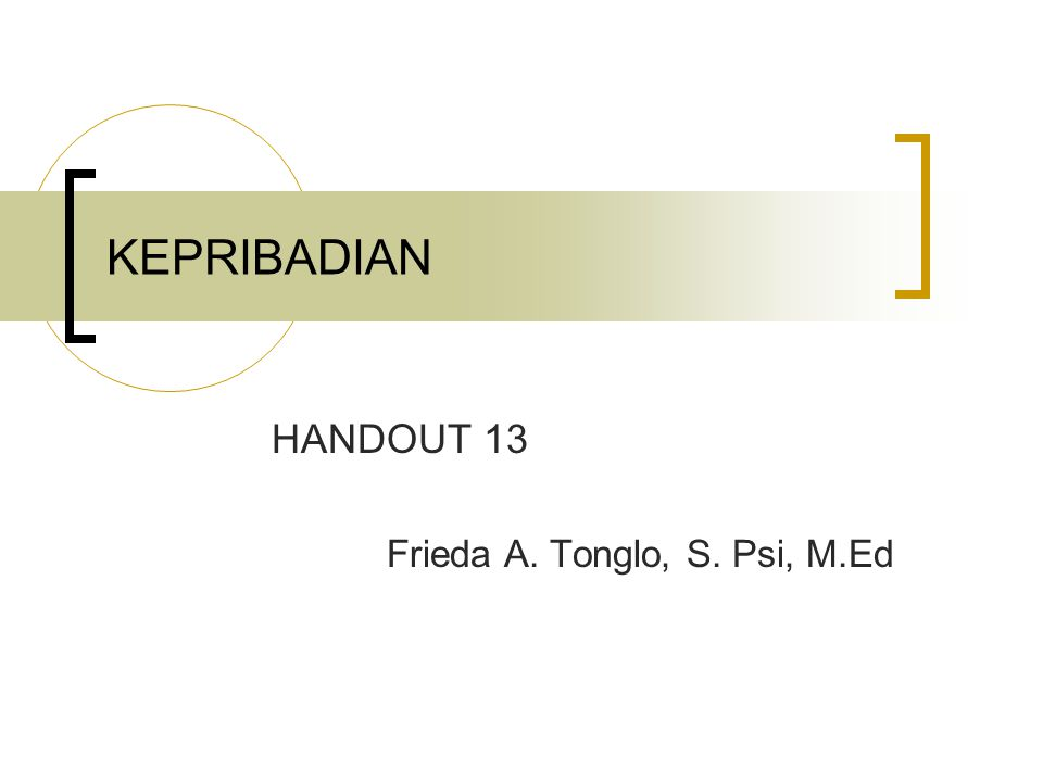 KEPRIBADIAN HANDOUT 13 Frieda A. Tonglo, S. Psi, M.Ed