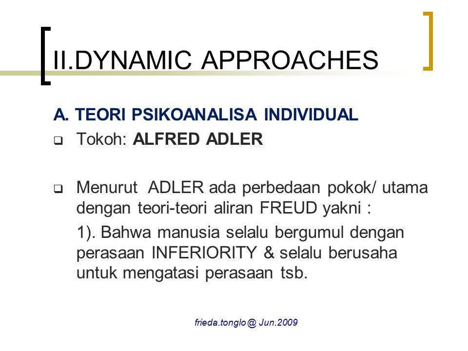 II.DYNAMIC APPROACHES A. TEORI PSIKOANALISA INDIVIDUAL  Tokoh: ALFRED ADLER  Menurut ADLER ada perbedaan pokok/ utama dengan teori-teori aliran FREU