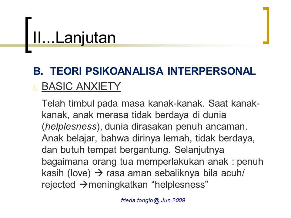 II...Lanjutan B.TEORI PSIKOANALISA INTERPERSONAL I. BASIC ANXIETY Telah timbul pada masa kanak-kanak. Saat kanak- kanak, anak merasa tidak berdaya di
