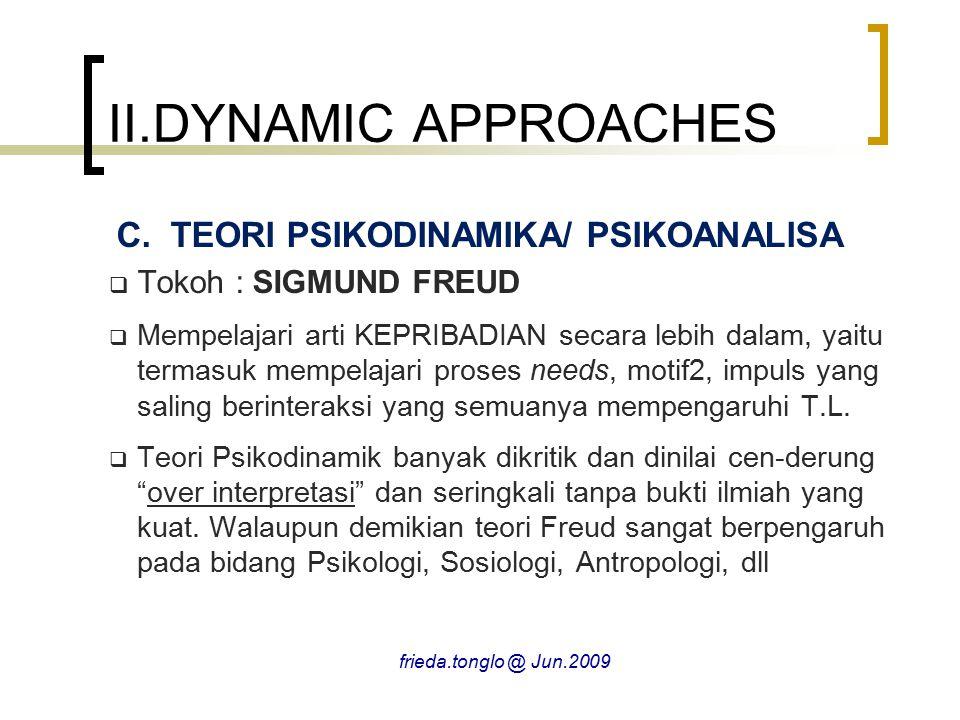 II.DYNAMIC APPROACHES C.TEORI PSIKODINAMIKA/ PSIKOANALISA  Tokoh : SIGMUND FREUD  Mempelajari arti KEPRIBADIAN secara lebih dalam, yaitu termasuk me