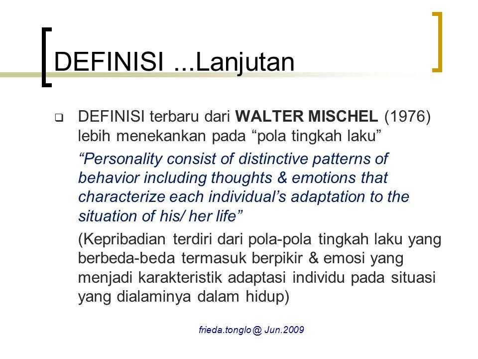 """DEFINISI...Lanjutan  DEFINISI terbaru dari WALTER MISCHEL (1976) lebih menekankan pada """"pola tingkah laku"""" """"Personality consist of distinctive patter"""