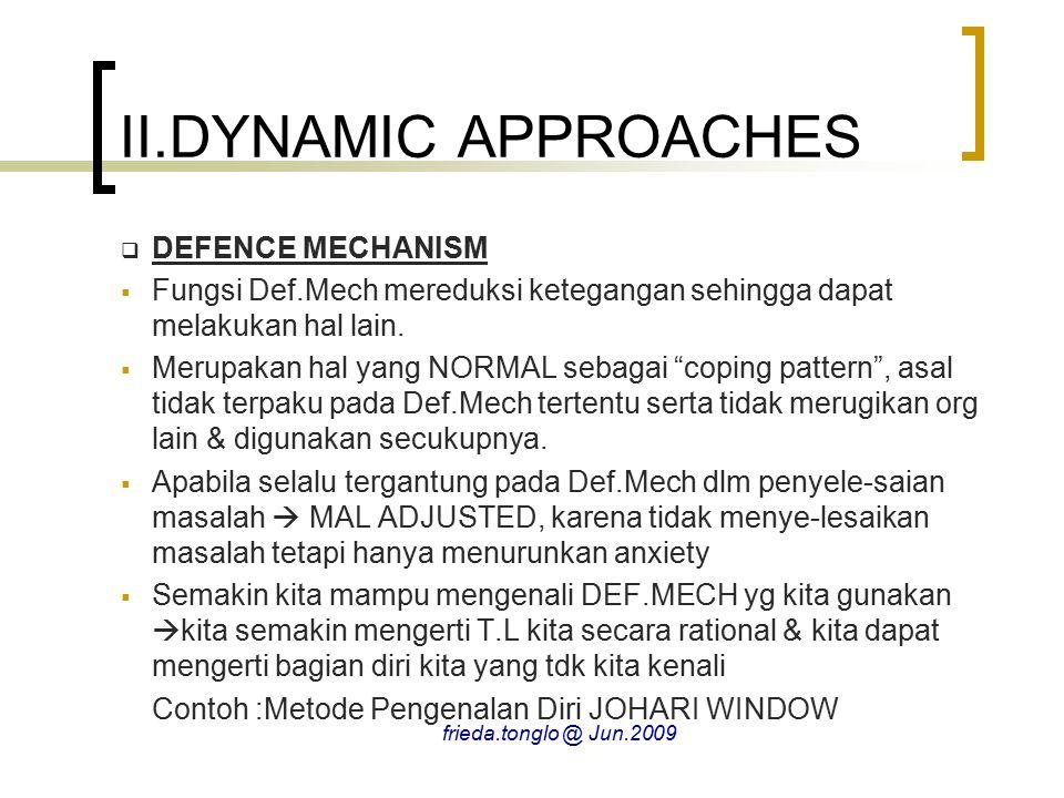 II.DYNAMIC APPROACHES  DEFENCE MECHANISM  Fungsi Def.Mech mereduksi ketegangan sehingga dapat melakukan hal lain.  Merupakan hal yang NORMAL sebaga
