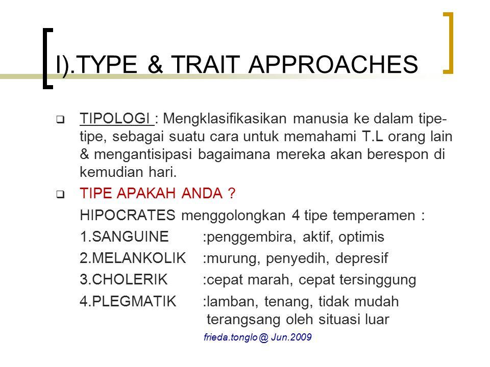I).TYPE & TRAIT APPROACHES  TIPOLOGI : Mengklasifikasikan manusia ke dalam tipe- tipe, sebagai suatu cara untuk memahami T.L orang lain & mengantisipasi bagaimana mereka akan berespon di kemudian hari.