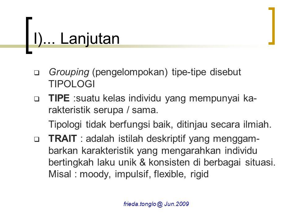 II...Lanjutan C.TEORI PSIKODINAMIKA/ PSIKOANALISA 3.TAHAP PSIKOSEKSUAL  TAHAPAN PSIKOSEKSUAL 1.TAHAP ORAL (oral stage) Lahir s/d 1 tahun Fokus kenikmatan mulut (sucking-bitting) Oral Fixation  Oral Behavior (cerewet,merokok,alkoholik dll)  KETERGANTUNGAN frieda.tonglo @ Jun.2009
