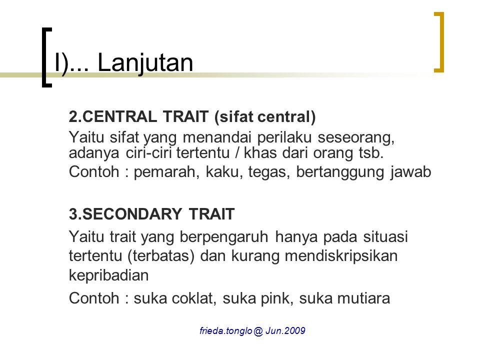 II...Lanjutan C.TEORI PSIKODINAMIKA/ PSIKOANALISA 3.TAHAP PSIKOSEKSUAL  TAHAPAN PSIKOSEKSUAL 3.TAHAP PHALIC (Phalic Stage) Usia 3 s/d 5 tahun Mulai mengembangkan perasaan2 sensual pada orang tua dari sex yang berlawanan Perasaan & pikiran sensual oleh FREUD disebut : OEDIPUS COMPLEX (pada laki-laki) Asosiasi penis dengan attachment pada ibu  fearfull Ayah  takut dikastrasi  anxiety berat diatasi dengan DEFENCE MECHANISM yaitu IDENTIFIKASI pada ayah frieda.tonglo @ Jun.2009