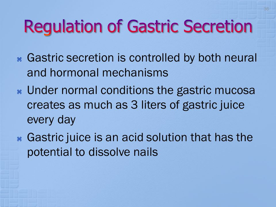  Gastric secretion is controlled by both neural and hormonal mechanisms  Under normal conditions the gastric mucosa creates as much as 3 liters of g