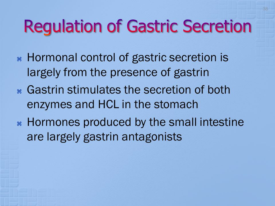  Hormonal control of gastric secretion is largely from the presence of gastrin  Gastrin stimulates the secretion of both enzymes and HCL in the stom