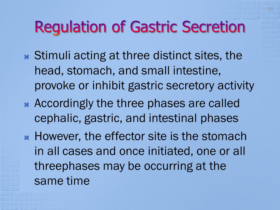  Stimuli acting at three distinct sites, the head, stomach, and small intestine, provoke or inhibit gastric secretory activity  Accordingly the thre