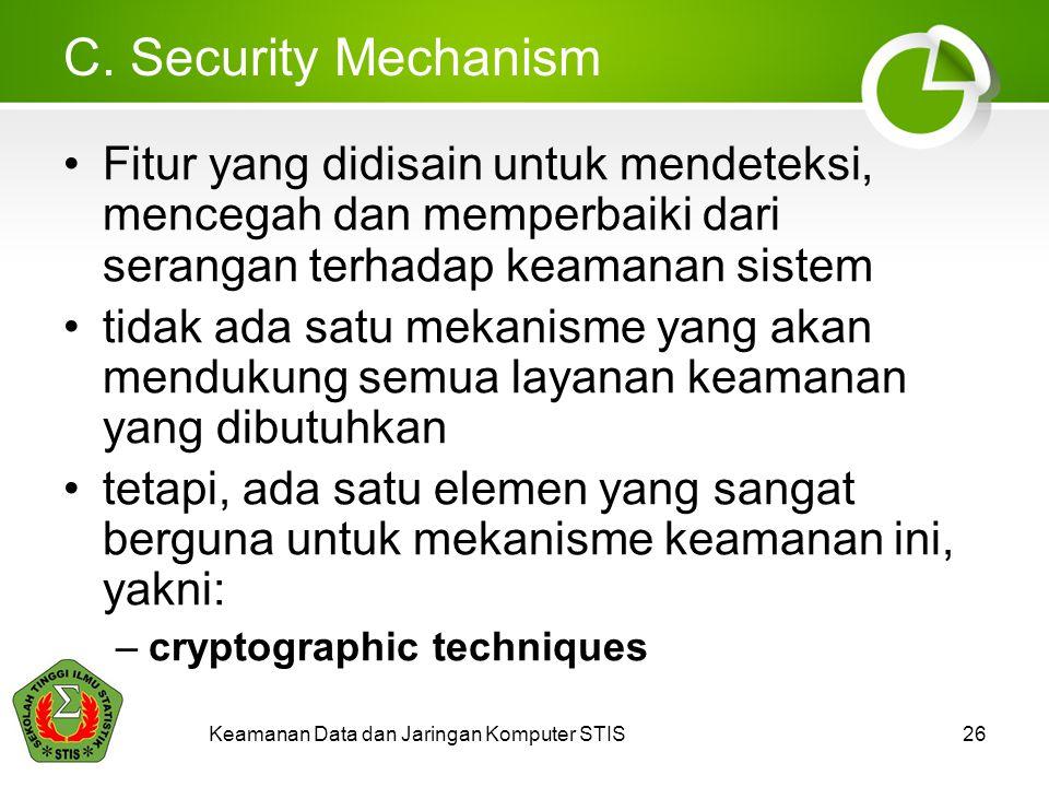 C. Security Mechanism Fitur yang didisain untuk mendeteksi, mencegah dan memperbaiki dari serangan terhadap keamanan sistem tidak ada satu mekanisme y