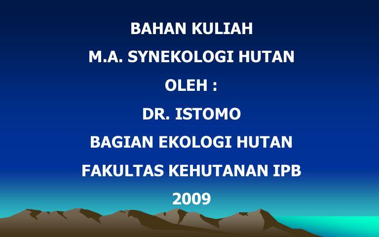 BAHAN KULIAH M.A. SYNEKOLOGI HUTAN OLEH : DR. ISTOMO BAGIAN EKOLOGI HUTAN FAKULTAS KEHUTANAN IPB 2009