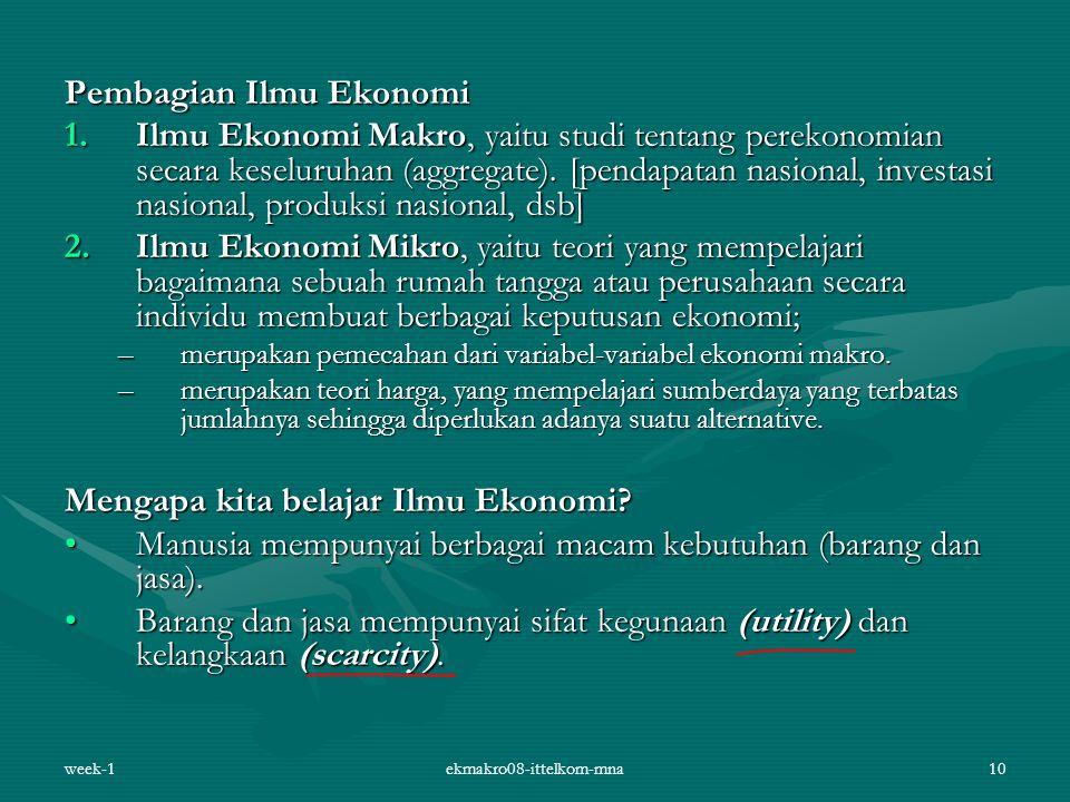 week-1ekmakro08-ittelkom-mna10 Pembagian Ilmu Ekonomi 1.Ilmu Ekonomi Makro, yaitu studi tentang perekonomian secara keseluruhan (aggregate).