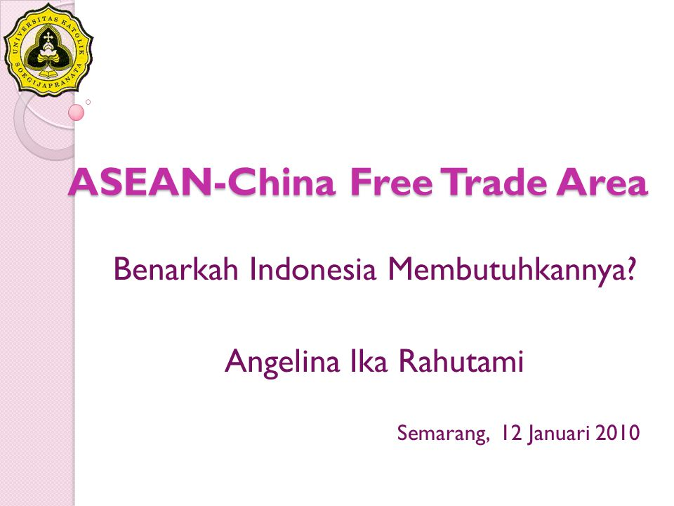 ACFTA, MENGUNTUNGKAN INDONESIA ATAU CHINA? 1/12/201012air/unikasoegijapranata