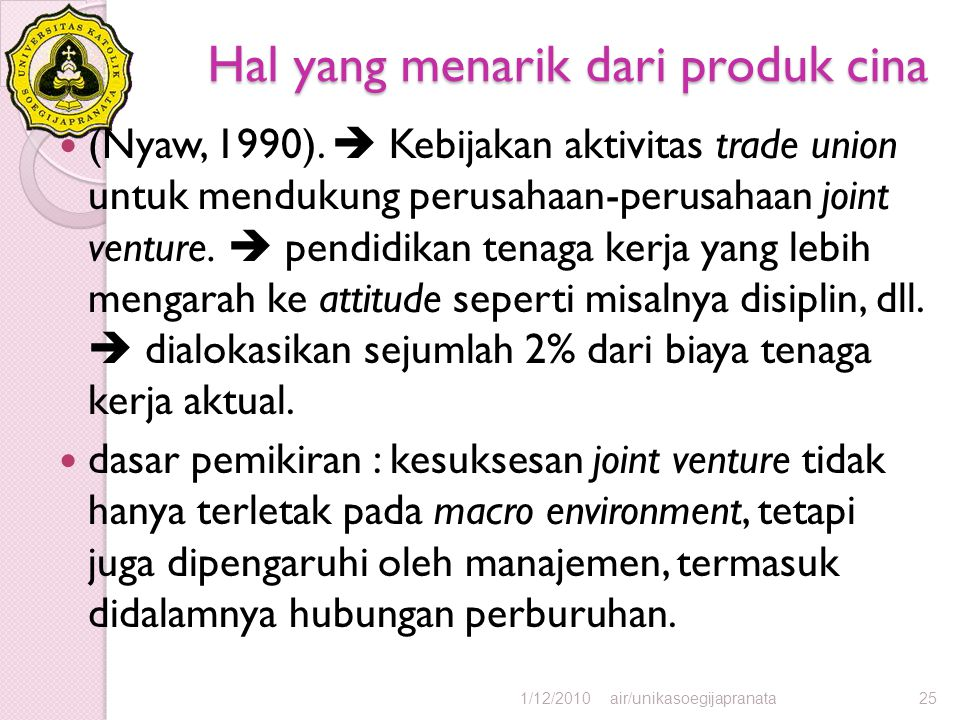 Hal yang menarik dari produk cina (Nyaw, 1990).  Kebijakan aktivitas trade union untuk mendukung perusahaan-perusahaan joint venture.  pendidikan te