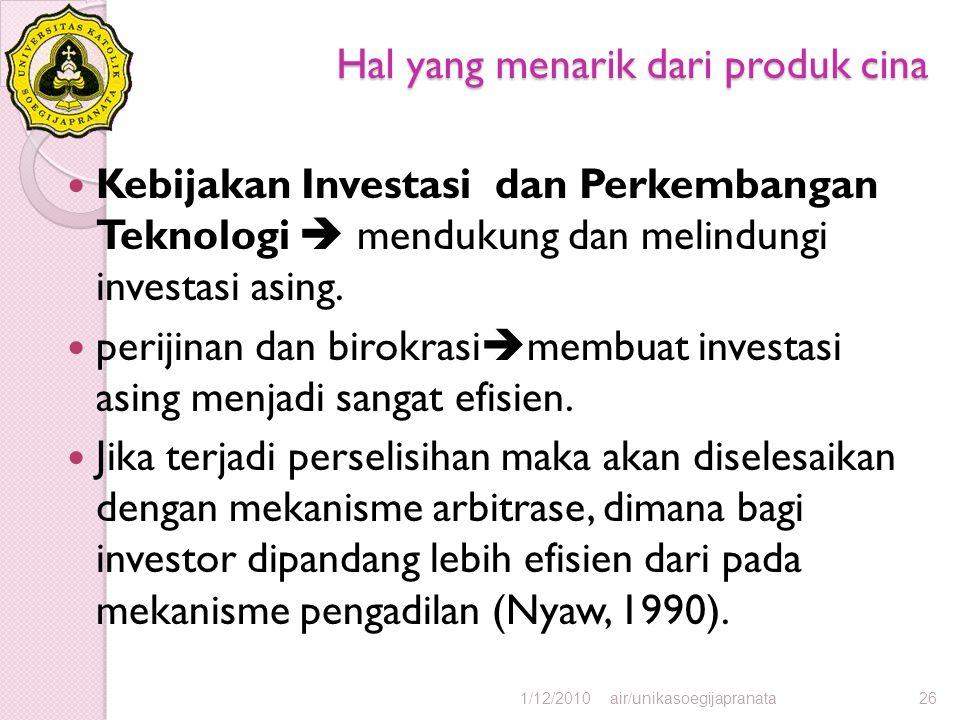 Hal yang menarik dari produk cina Kebijakan Investasi dan Perkembangan Teknologi  mendukung dan melindungi investasi asing. perijinan dan birokrasi 