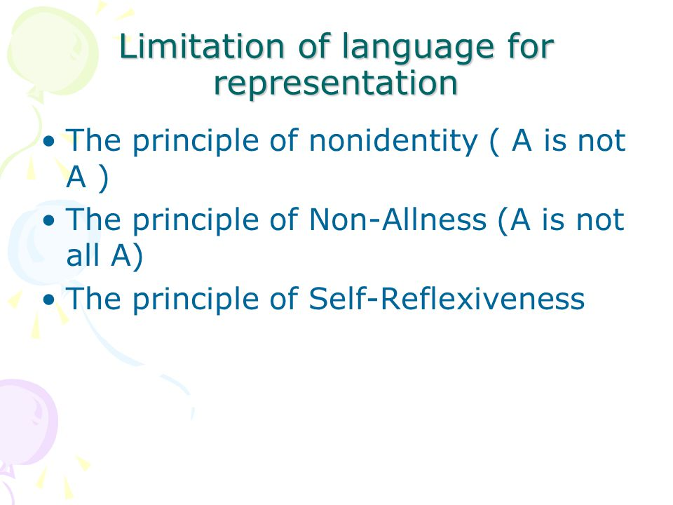 Limitation of language for representation The principle of nonidentity ( A is not A ) The principle of Non-Allness (A is not all A) The principle of S