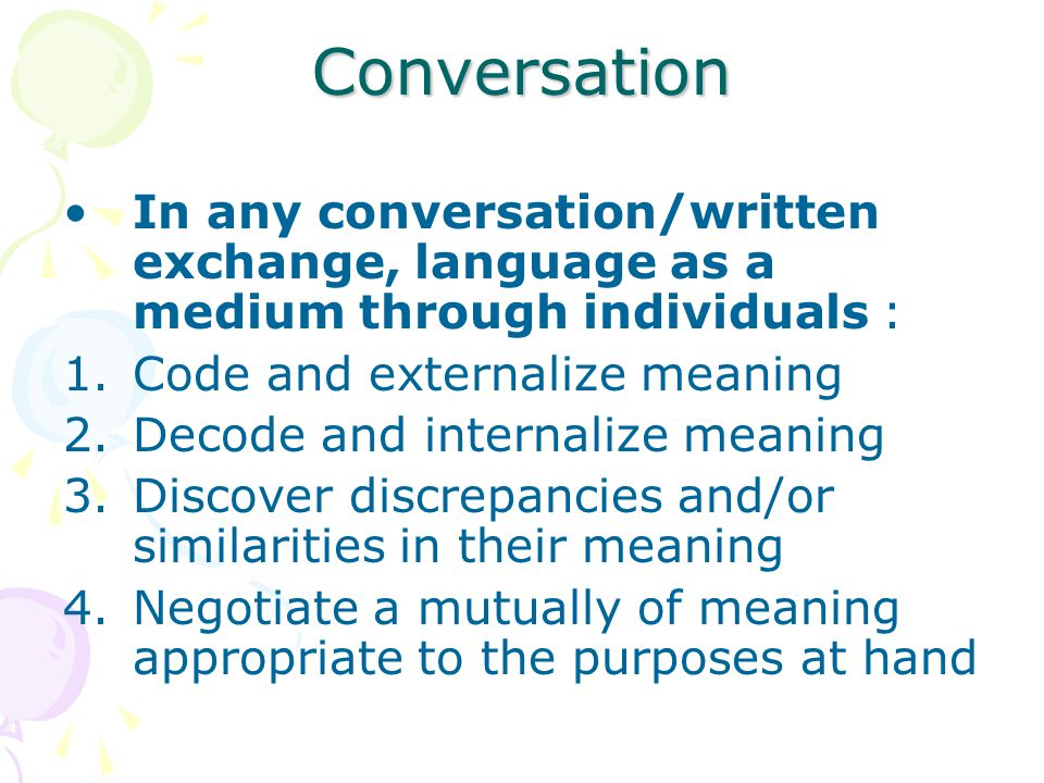 Conversation Rules and Ritual: 1.Cooperativeness 2.Informativeness 3.Responsiveness 4.Interactiveness 5.Conformance