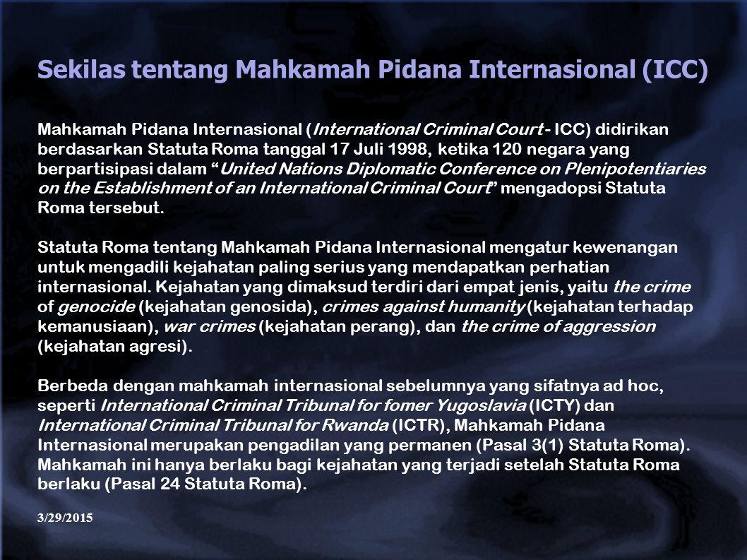 3/29/2015 Sekilas tentang Mahkamah Pidana Internasional (ICC) Mahkamah Pidana Internasional (International Criminal Court - ICC) didirikan berdasarkan