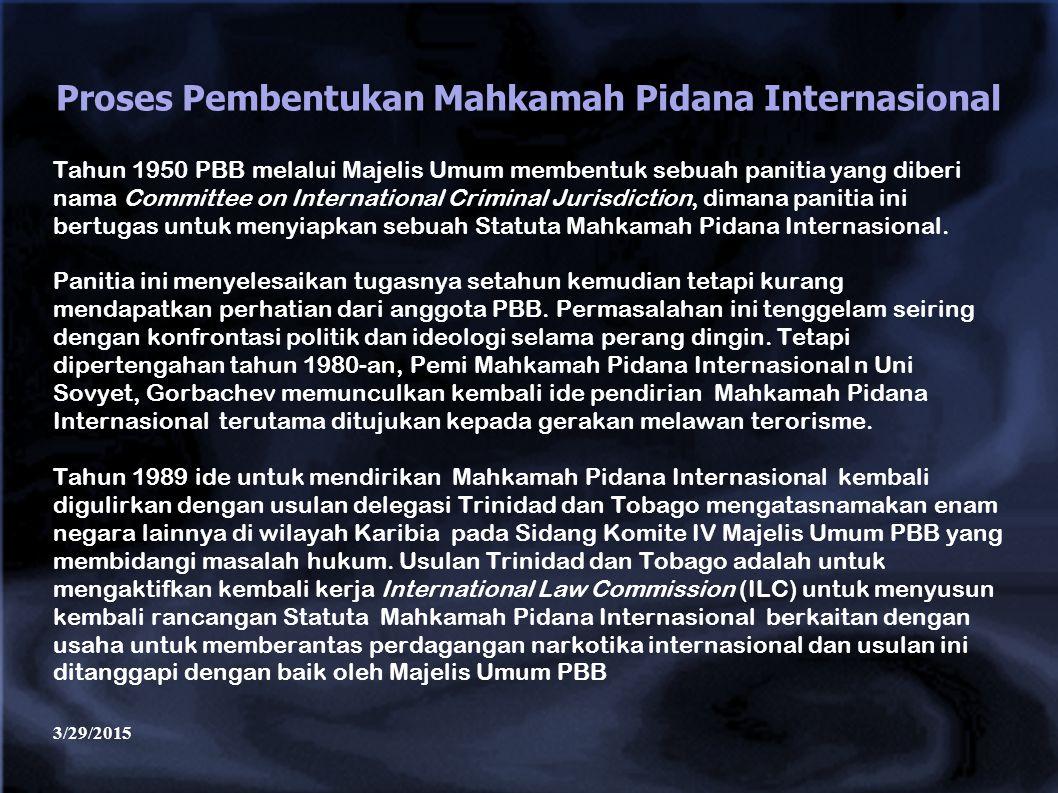 3/29/2015 Proses Pembentukan Mahkamah Pidana Internasional Tahun 1950 PBB melalui Majelis Umum membentuk sebuah panitia yang diberi nama Committee on