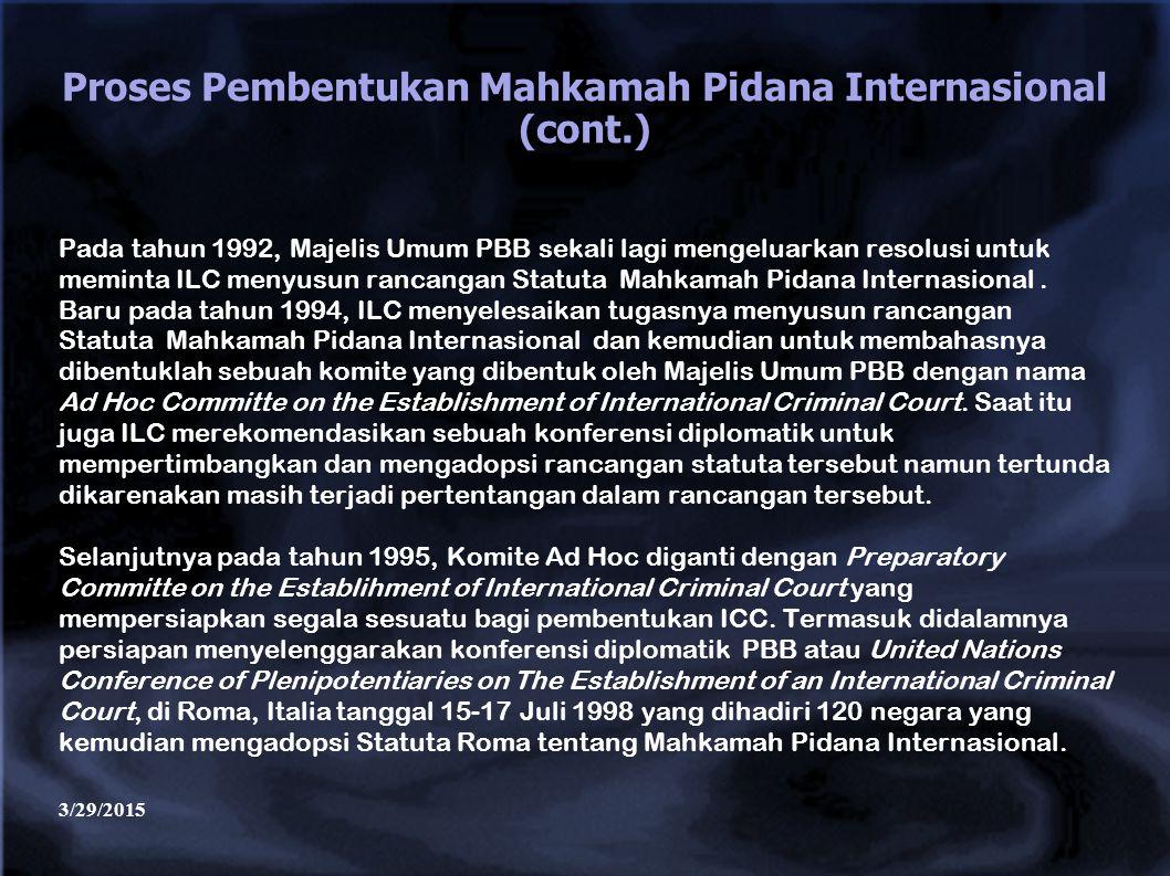 3/29/2015 Proses Pembentukan Mahkamah Pidana Internasional (cont.) Pada tahun 1992, Majelis Umum PBB sekali lagi mengeluarkan resolusi untuk meminta I