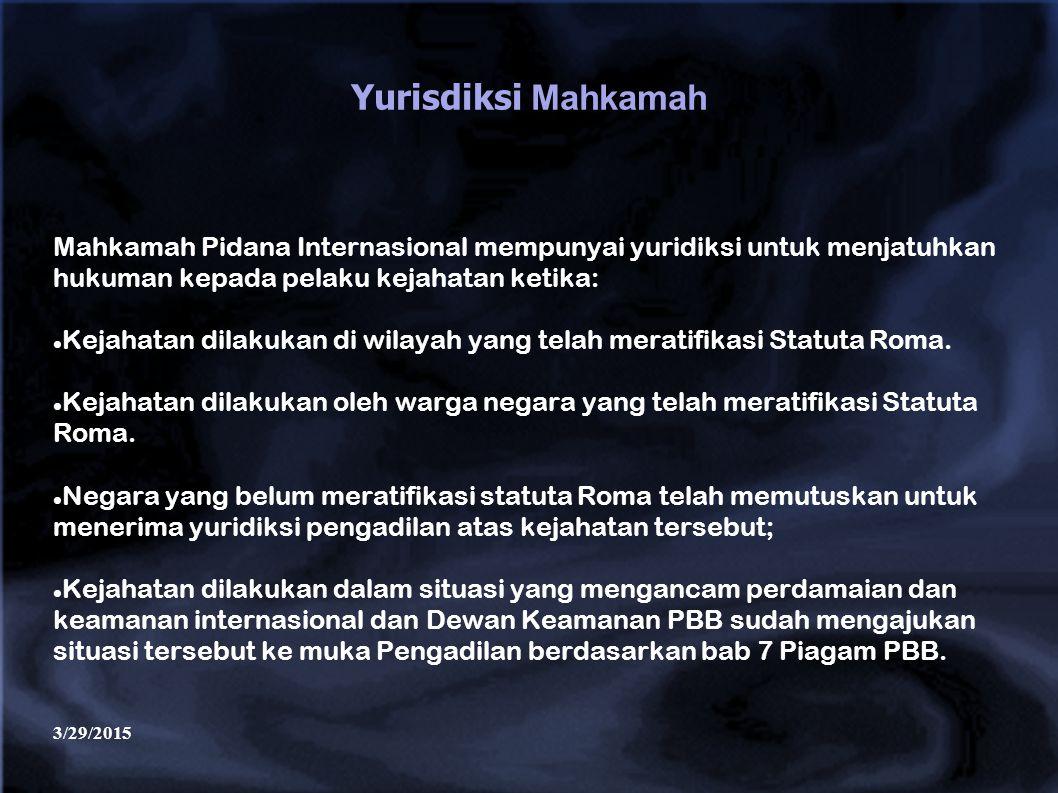 3/29/2015 Yurisdiksi Mahkamah Mahkamah Pidana Internasional mempunyai yuridiksi untuk menjatuhkan hukuman kepada pelaku kejahatan ketika: Kejahatan di