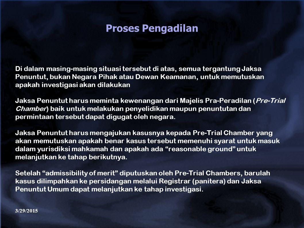 3/29/2015 Proses Pengadilan Di dalam masing-masing situasi tersebut di atas, semua tergantung Jaksa Penuntut, bukan Negara Pihak atau Dewan Keamanan,