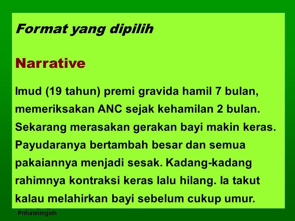 Copyright@Titi Savitri Prihatiningsih Format yang dipilih Narrative Imud (19 tahun) premi gravida hamil 7 bulan, memeriksakan ANC sejak kehamilan 2 bulan.