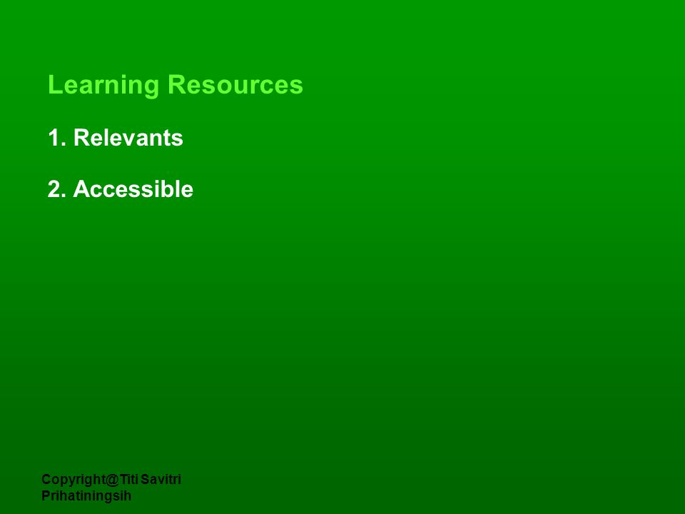Copyright@Titi Savitri Prihatiningsih Learning Resources 1.Relevants 2.Accessible