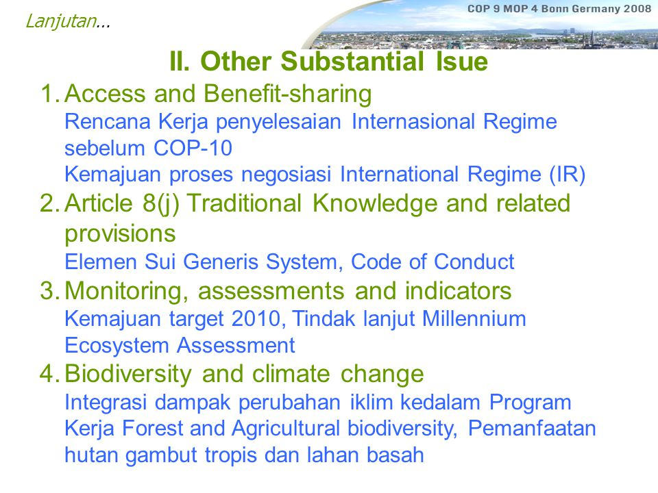 II. Other Substantial Isue 1.Access and Benefit-sharing Rencana Kerja penyelesaian Internasional Regime sebelum COP-10 Kemajuan proses negosiasi Inter