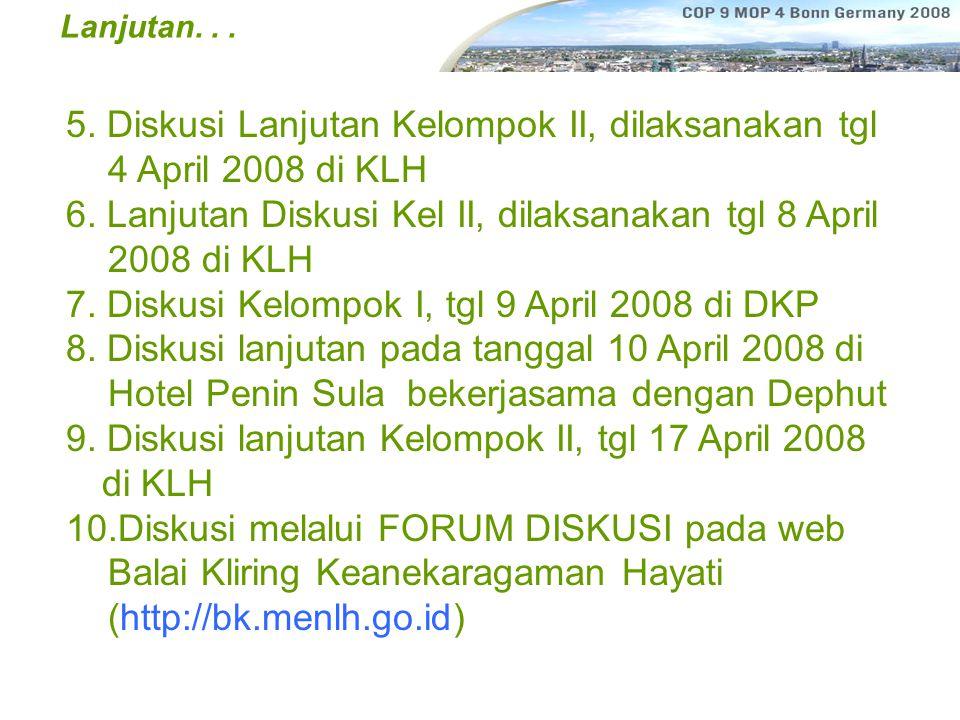 Lanjutan... 5. Diskusi Lanjutan Kelompok II, dilaksanakan tgl 4 April 2008 di KLH 6.