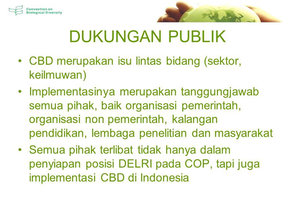 DUKUNGAN PUBLIK CBD merupakan isu lintas bidang (sektor, keilmuwan) Implementasinya merupakan tanggungjawab semua pihak, baik organisasi pemerintah, organisasi non pemerintah, kalangan pendidikan, lembaga penelitian dan masyarakat Semua pihak terlibat tidak hanya dalam penyiapan posisi DELRI pada COP, tapi juga implementasi CBD di Indonesia