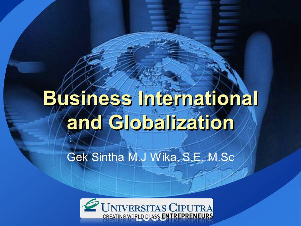 LOGO Business International and Globalization Gek Sintha M.J Wika, S.E. M.Sc