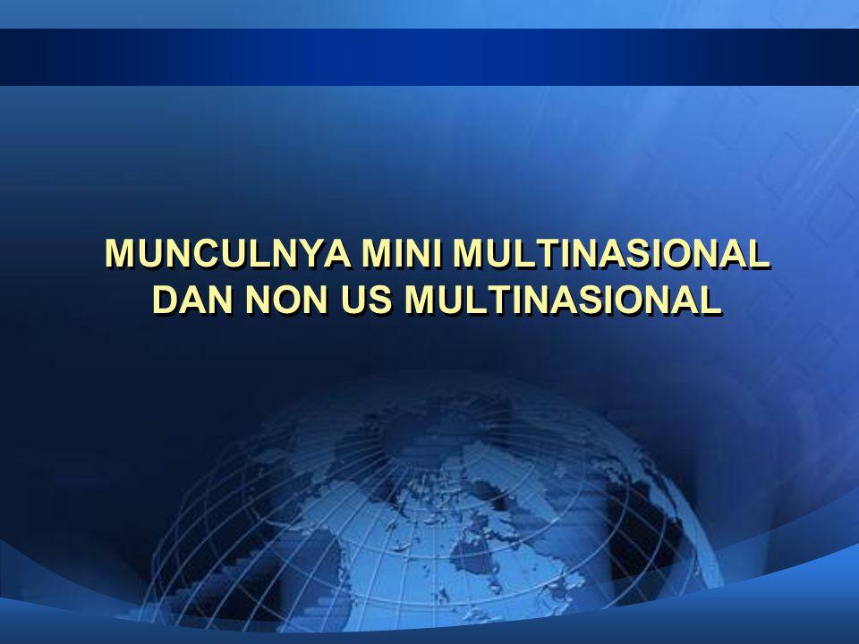 MUNCULNYA MINI MULTINASIONAL DAN NON US MULTINASIONAL