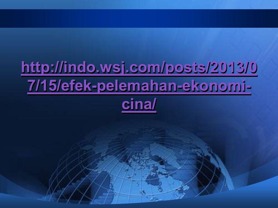http://indo.wsj.com/posts/2013/0 7/15/efek-pelemahan-ekonomi- cina/ http://indo.wsj.com/posts/2013/0 7/15/efek-pelemahan-ekonomi- cina/