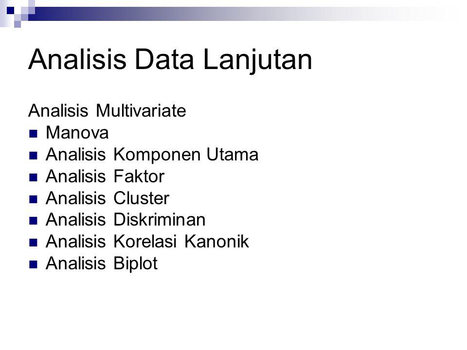 Analisis Data Lanjutan Analisis Multivariate Manova Analisis Komponen Utama Analisis Faktor Analisis Cluster Analisis Diskriminan Analisis Korelasi Ka