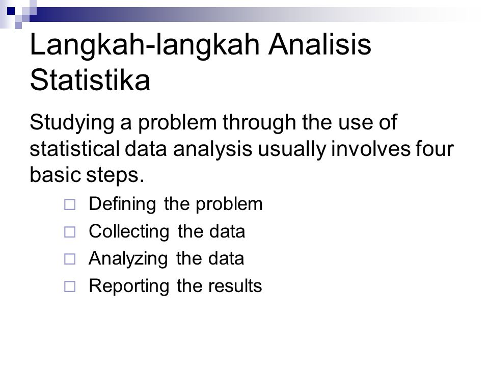 Langkah-langkah Analisis Statistika Studying a problem through the use of statistical data analysis usually involves four basic steps.  Defining the