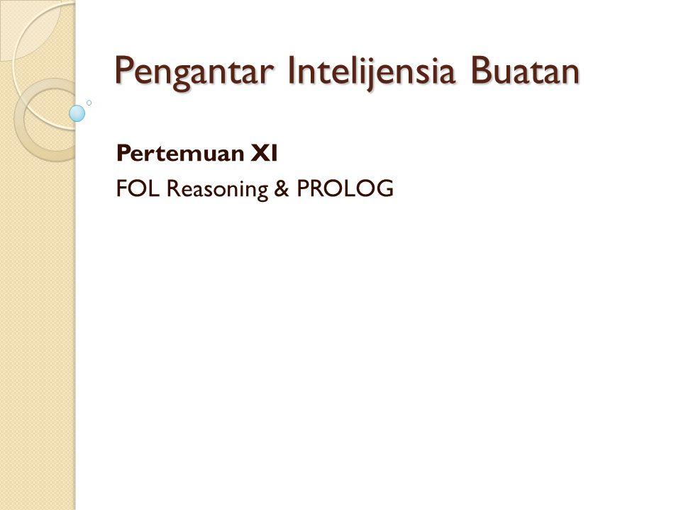 Pengantar Intelijensia Buatan Pertemuan XI FOL Reasoning & PROLOG