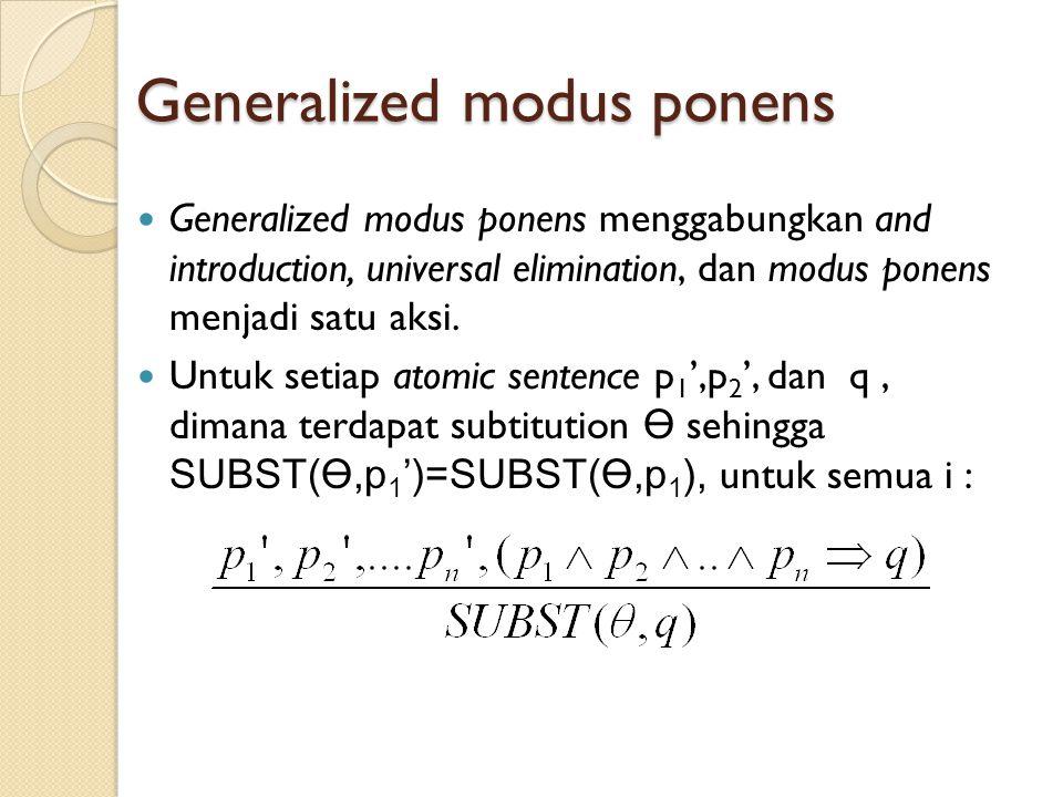 Generalized modus ponens Generalized modus ponens menggabungkan and introduction, universal elimination, dan modus ponens menjadi satu aksi.