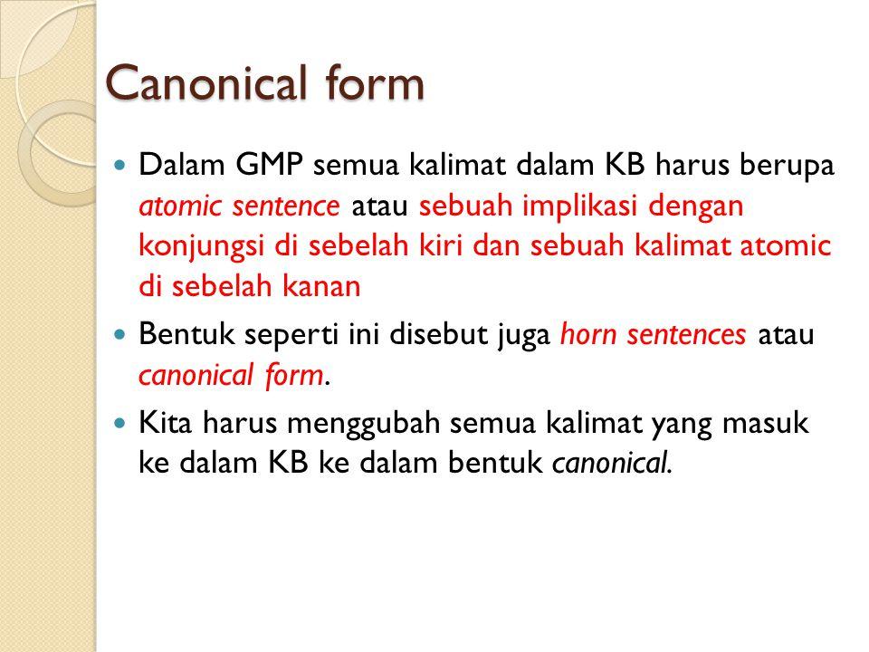 Canonical form Dalam GMP semua kalimat dalam KB harus berupa atomic sentence atau sebuah implikasi dengan konjungsi di sebelah kiri dan sebuah kalimat