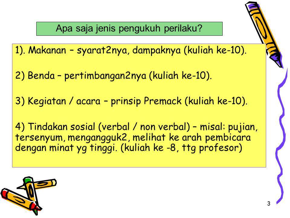 3 1). Makanan – syarat2nya, dampaknya (kuliah ke-10). 2) Benda – pertimbangan2nya (kuliah ke-10). 3) Kegiatan / acara – prinsip Premack (kuliah ke-10)