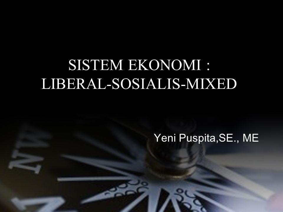 SISTEM EKONOMI : LIBERAL-SOSIALIS-MIXED Yeni Puspita,SE., ME