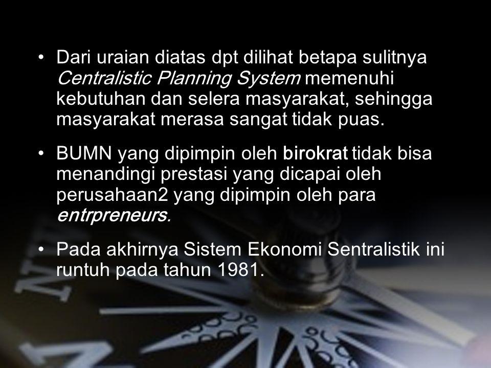 KEGAGALAN SISTEM EKONOMI SOSIALIS (Centralistic Planning Economy) Dari uraian diatas dpt dilihat betapa sulitnya Centralistic Planning System memenuhi kebutuhan dan selera masyarakat, sehingga masyarakat merasa sangat tidak puas.