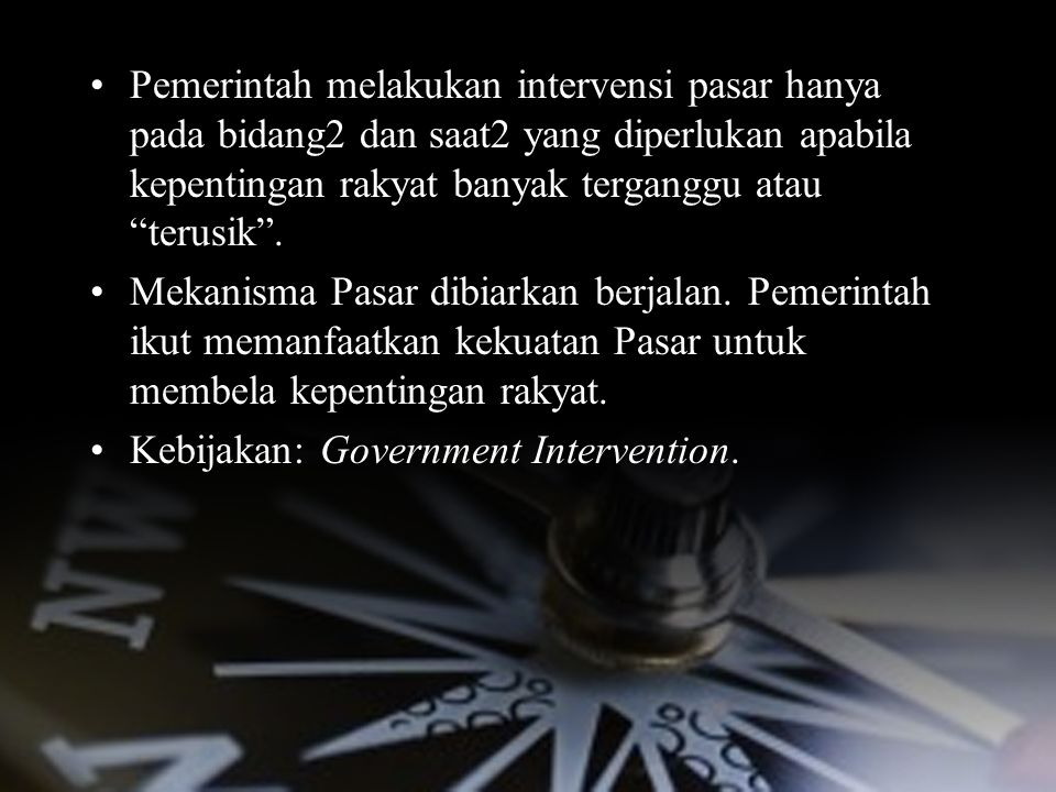 """Pemerintah melakukan intervensi pasar hanya pada bidang2 dan saat2 yang diperlukan apabila kepentingan rakyat banyak terganggu atau """"terusik"""". Mekanis"""