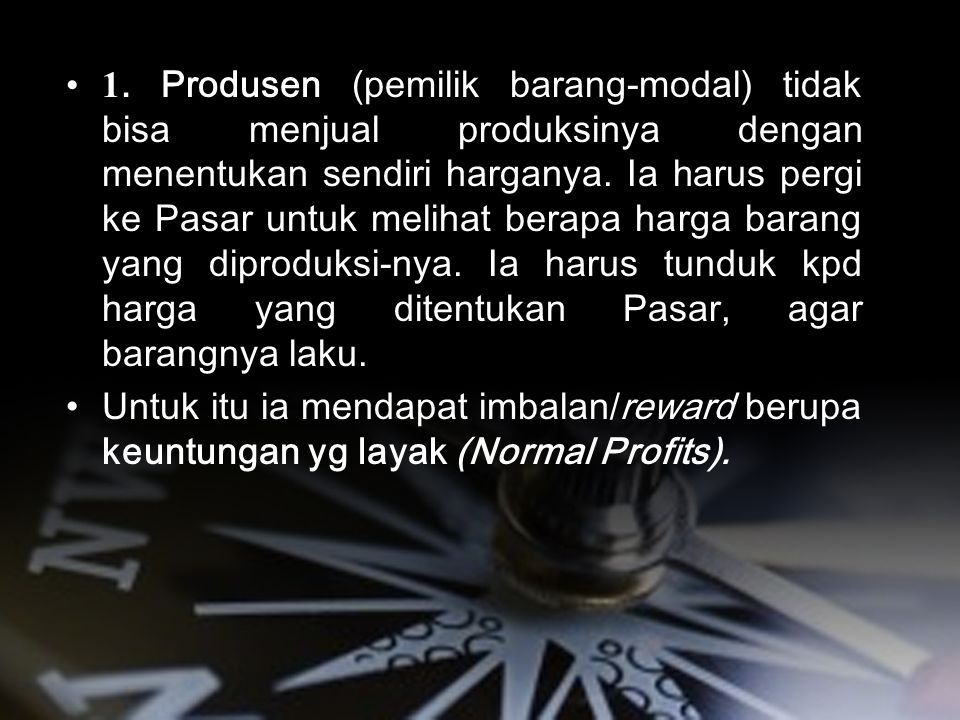 BEKERJANYA MEKANISMA PASAR. 1. Produsen (pemilik barang-modal) tidak bisa menjual produksinya dengan menentukan sendiri harganya. Ia harus pergi ke Pa